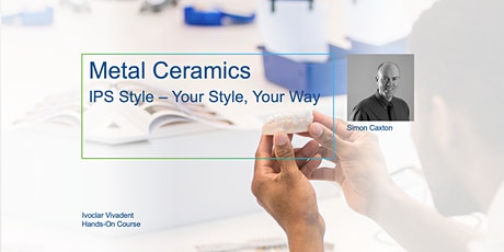 Metal Ceramic - IPS Style - Your Style, your way with Simon Caxton tickets