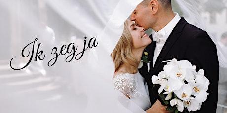 Huwelijksbeurs - Huwelijksbeleving 'Ik zeg ja' tickets