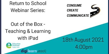 Return To School Webinar Series : Out of the Box iPad -Teaching & Learning biglietti