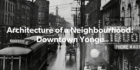 Downtown Yonge: Architecture of a Neighbourhood (VIRTUAL TOUR) tickets