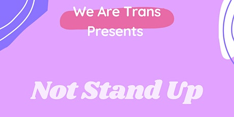We Are Trans Presents Not Stand Up: A Night Of Sketch Improv and More tickets