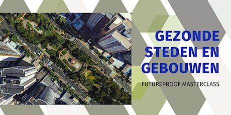Futureproof Masterclass | Gezonde Steden en Gebouwen tickets