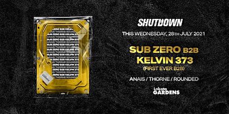 Shutdown: Sub Zero b2b Kelvin 373, Anais, Thorne, Rounded tickets