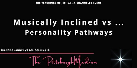 Personality Pathways, Musically Inclined - a Jeshua Speaks channeled event tickets