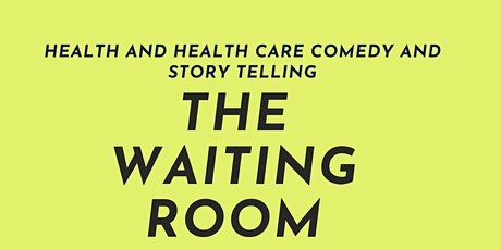 The Waiting Room: Health and Healthcare Standup and Story Telling tickets