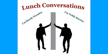 Lunch Conversations with Randy Wooden and Teddy Burriss tickets