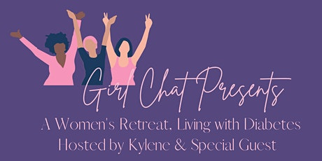 Girl Chat, A Women's Retreat. Living with Diabetes tickets