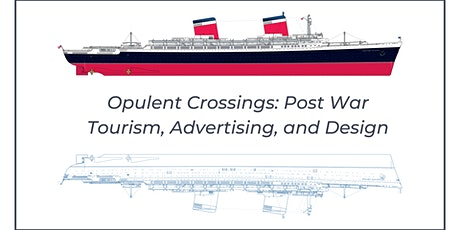 Opulent Crossings: Post War Tourism, Advertising, and Design tickets