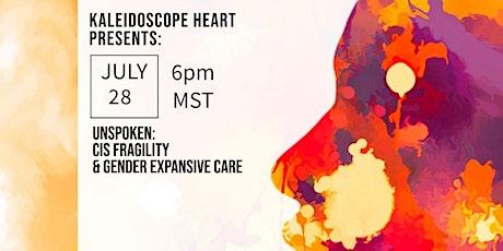 Unspoken: Cis-Fragility &  Gender Expansive Care Practices tickets