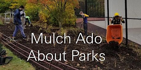Mulch ado about Parks Volunteer Landscaping  @ Schmul Park tickets