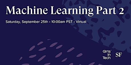 Girls in Tech SF Presents: Machine Learning Part 2 tickets