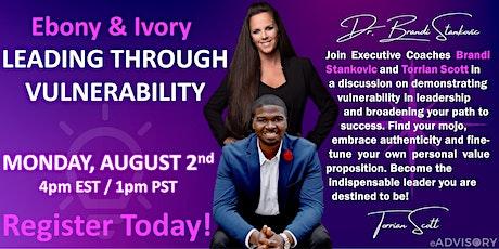 Ebony & Ivory - Leading Through Vulnerability tickets