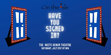 """""""HAVE YOU SIGNED IN?"""" at The White Heron Theatre tickets"""