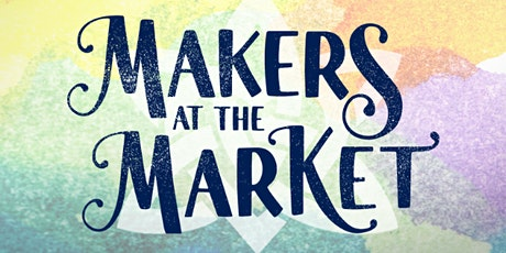 Makers at the Market - Monthly Outdoor Art Event tickets