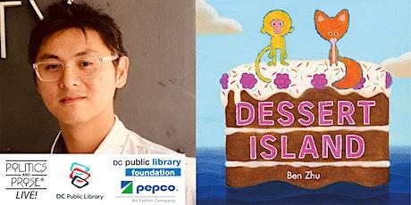 P&P Live! and DC Public Library Present Ben Zhu   DESSERT ISLAND tickets