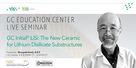 GC Initial LiSi: The New Ceramic for Lithium Disilicate Substructures tickets