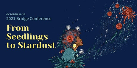 2021 Bridge Conference: From Seedlings to Stardust tickets