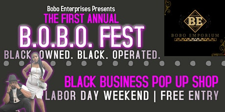 B.O.B.O. FEST Blacked Owned Black Operated Pop Up Shop Festival! tickets