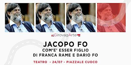 JACOPO FO - COME È ESSER FIGLIO DI FRANCA RAME E DARIO FO biglietti