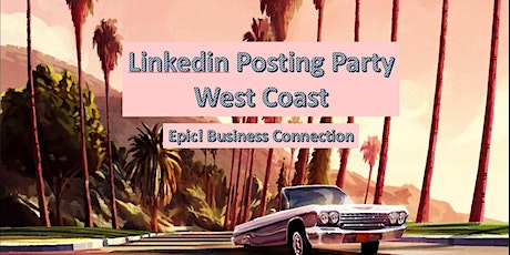 West Coast LinkedIn Posting Party 11:00 AM Eastern/8:00 AM Pacific tickets