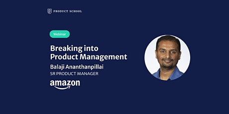 Webinar: Breaking into Product Management by Amazon Sr PM tickets