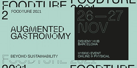 FOODTURE 2021 - AUGMENTED GASTRONOMY - BEYOND SUSTAINABILITY entradas