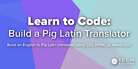 Learn to Code: Build a Pig Latin Translator - Virtual tickets