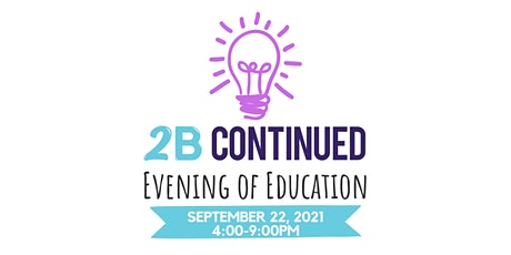 2021 Evening of Education presented by 2B CONTINUED tickets