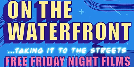 On The Waterfront… taking it to the streets (FREE Friday Night Films) tickets