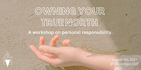 OWNING YOUR TRUE NORTH: a workshop on personal responsibility tickets