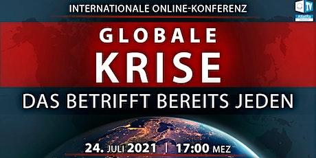 24.07.2021 GLOBALE KRISE. DAS BETRIFFT BEREITS JEDEN Tickets