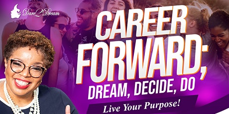 Career Forward: Dream, Decide, Do! Live 3-Day Virtual Intensive tickets