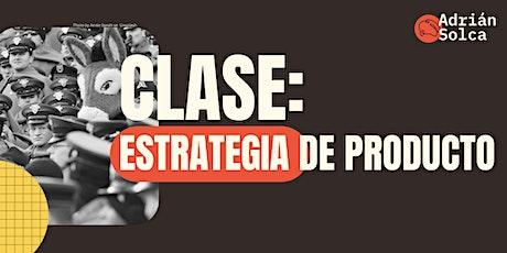 CLASE: Estrategia de producto entradas