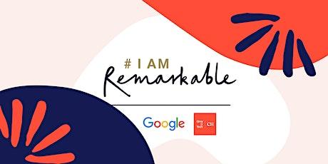 #IamRemarkable, a Google initiative tickets