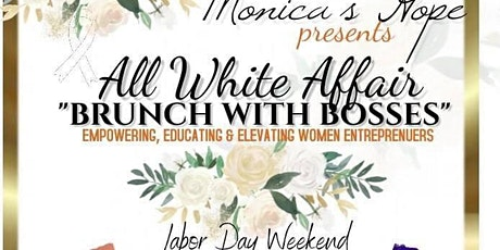 """Monica's Hope  Presents """"All White Affair- Brunch with Bosses tickets"""
