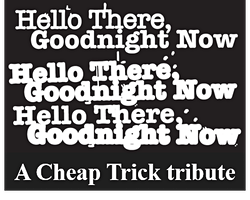 Hello There, Goodnight Now: a Cheap Trick Tribute, with special guest 7teez