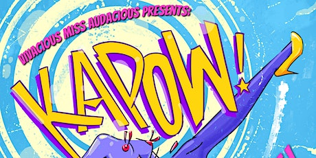 KAPOW: Burlesque, Drag & Variety with a BANG! tickets