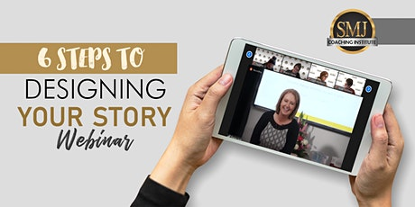 6 STEPS TO DESIGNING YOUR STORY WEBINAR tickets