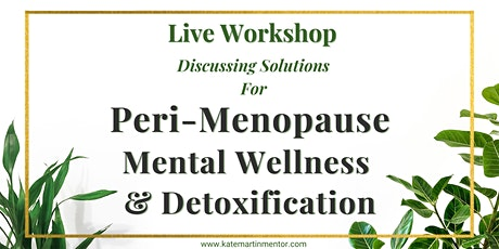 Peri-Menopause, Mental Wellness and Detoxification Discussion tickets