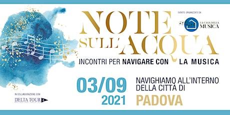 NOTE SULL'ACQUA - NAVIGHIAMO ALL'INTERNO DELLA CITTÀ DI PADOVA biglietti