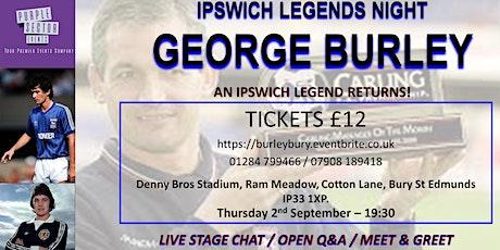 GEORGE BURLEY @ Bury! tickets