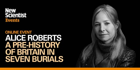 Ancestors: A pre-history of Britain in seven burials with Alice Roberts tickets