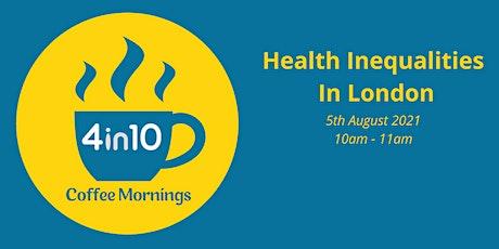 4in10 Open Coffee Mornings: Health Inequalities in London tickets