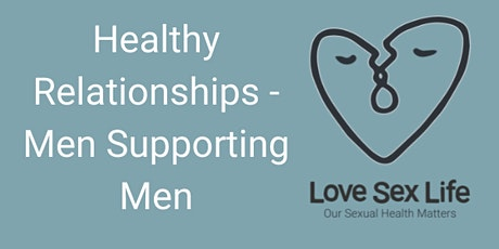 Healthy Relationships - Men Supporting Men (LSL Professionals Only) tickets