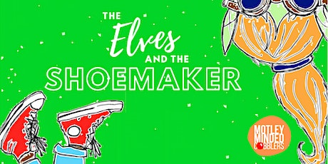 The Elves and the Shoemaker  presented by Motley-Minded Cobblers tickets