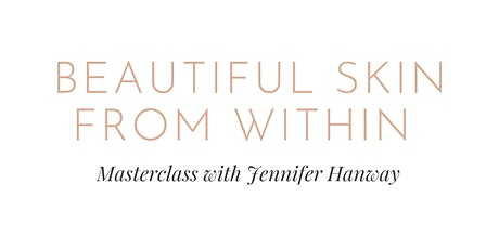 Beautiful Skin From Within: The Masterclass tickets