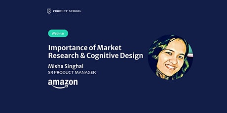 Webinar: Importance of Market Research & Cognitive Design by Amazon Sr PM tickets
