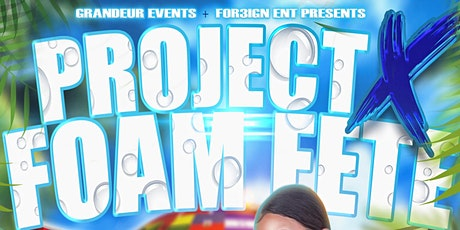 PROJECT X FOAM FETE tickets