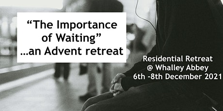 'The Importance of Waiting' ...an Advent Residential Retreat tickets