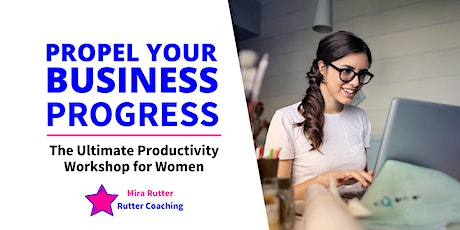 Propel Your Business Progress: The Ultimate Productivity Workshop for Women tickets